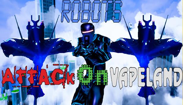 Download Robots Attack On Vapeland free download