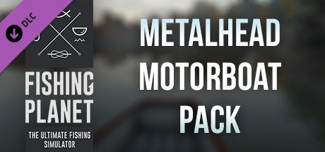 Fishing Planet: Metalhead Motorboat Pack