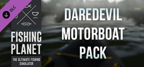 Купить Fishing Planet: Daredevil Motorboat Pack (DLC)