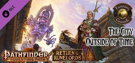 Fantasy Grounds - Pathfinder RPG - Return of the Runelords AP 5: The City Outside of Time (PFRPG)