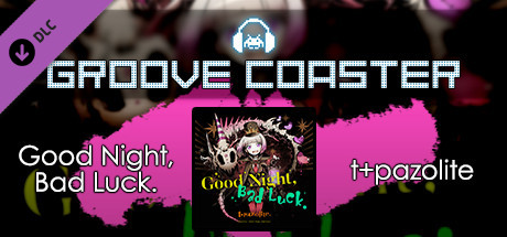 Groove Coaster - Good Night, Bad Luck.