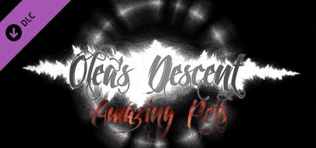 Olea's Descent Amazing Pets