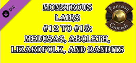 Fantasy Grounds - Monstrous Lairs #12 to #15: Medusas, Aboleth, Lizardfolk, and Bandits (Any Ruleset)