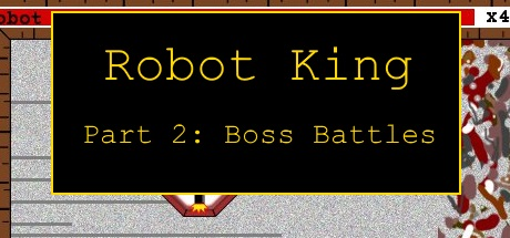 Robot King Part 2: Boss Battles