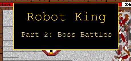 Robot King Part 2: Boss Battles