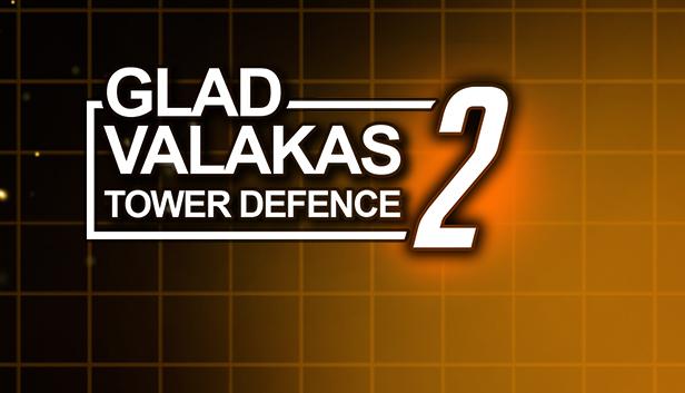 GLAD VALAKAS TOWER DEFENCE 2 в Steam