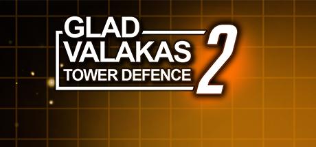 GLAD VALAKAS TOWER DEFENCE 2