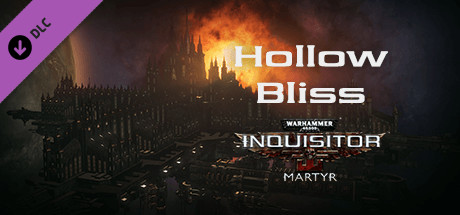 Warhammer 40,000: Inquisitor - Martyr - Hollow Bliss