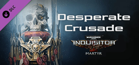 Warhammer 40,000: Inquisitor - Martyr - Desperate Crusade