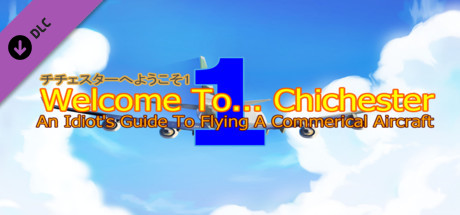 Купить Welcome To... Chichester 1/Redux : An Idiot's Guide To Flying A Commerical Aircraft (DLC)