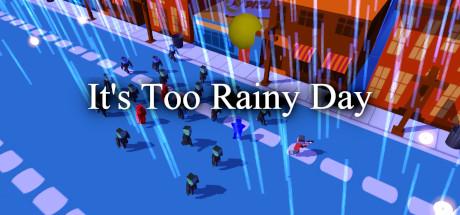 It's Too Rainy Day