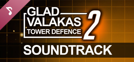 GLAD VALAKAS TOWER DEFENCE 2 - Soundtrack