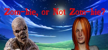 Zom-bie, or Not Zom-bie