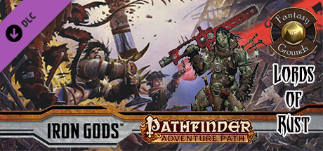 Fantasy Grounds - Pathfinder RPG - Iron Gods AP 2: Lords of Rust (PFRPG) on  Steam
