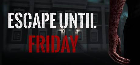 Escape until Friday