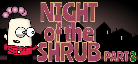 Night of the Shrub Part 3