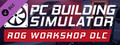 PC Building Simulator - Republic of Gamers Workshop-dlc