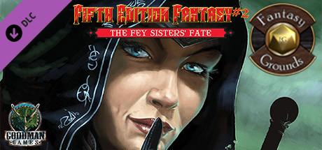 Купить Fantasy Grounds - Fifth Edition Fantasy #2 – The Fey Sisters' Fate (5E) (DLC)