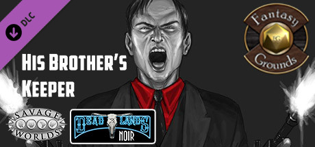 Fantasy Grounds - Deadlands Noir: His Brother's Keeper (Savage Worlds)
