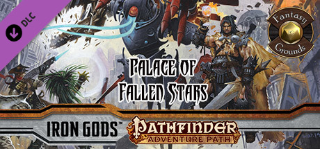 Купить Fantasy Grounds - Pathfinder RPG - Iron Gods AP 5: Palace of Fallen Stars (PFRPG) (DLC)
