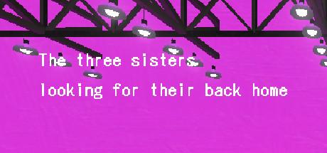 故郷をさがす三姉妹/ The Three Sisters looking for their back home.