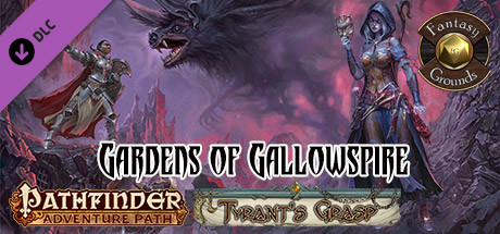 Купить Fantasy Grounds - Pathfinder RPG - The Tyrant's Grasp AP 4: Gardens of Gallowspire (PFRPG) (DLC)