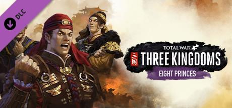 Total War: THREE KINGDOMS - Eight Princes on Steam