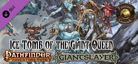 Купить Fantasy Grounds - Pathfinder RPG - Giantslayer AP 4: Ice Tomb of the Giant Queen (PFRPG) (DLC)