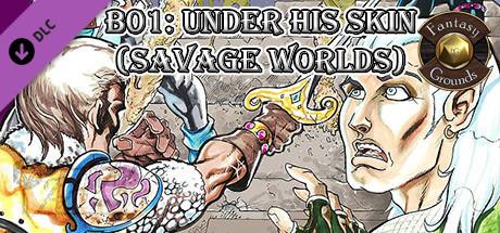 Fantasy Grounds - B01: Under His Skin (Savage Worlds)