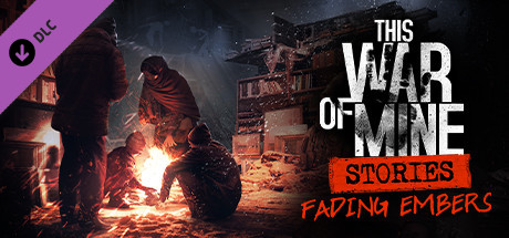 This War of Mine: Stories – Fading Embers (ep. 3)