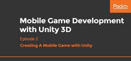 Mobile Game Development with Unity 3D 2019: Creating A Mobile Game