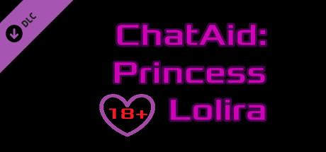 Купить ChatAid : Princess Lolira - 18+ Adult Only Content (DLC)