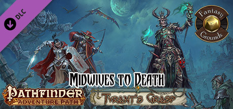 Fantasy Grounds - Pathfinder RPG - The Tyrant's Grasp AP 6: Midwives to Death (PFRPG)
