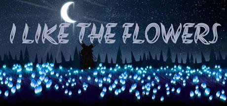 I LIKE THE FLOWERS