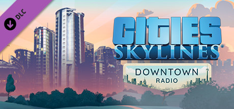 View Cities: Skylines - Downtown Radio on IsThereAnyDeal