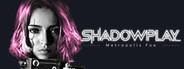 Shadowplay: Metropolis Foe