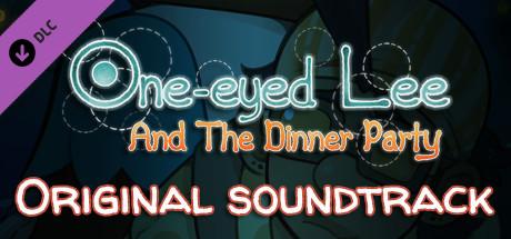 Купить One-Eyed Lee and the Dinner Party Original Soundtrack (DLC)
