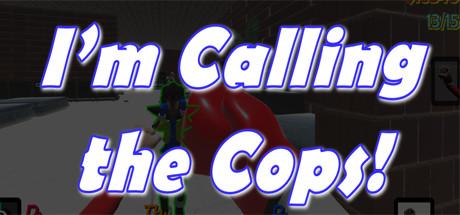 I'm Calling The Cops!