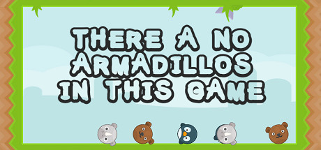 There a no Armadillos in this game