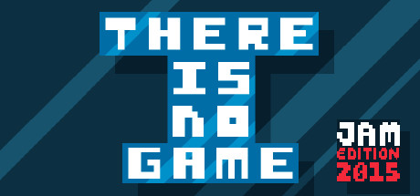 There is no game : Jam Edition 2015
