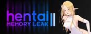 Hentai: Memory leak II