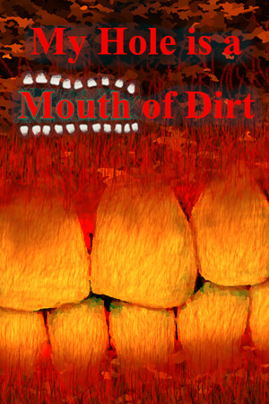 My Hole is a Mouth of Dirt poster image on Steam Backlog