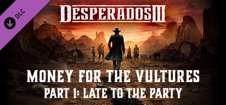 Desperados Iii Money For The Vultures Part 1 Late To The Party On Steam