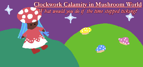 Clockwork Calamity in Mushroom World: What would you do if the time stopped ticking? cover art