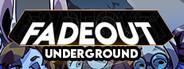Fadeout: Underground