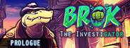 BROK the InvestiGator - Prologue