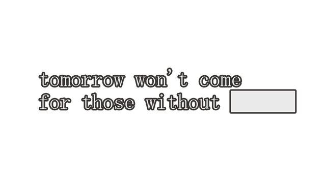 tomorrow won't come for those without ██████ logo