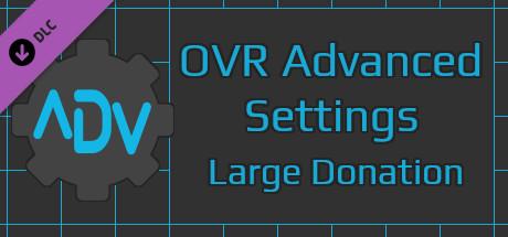 OVR Advanced Settings: Large Donation