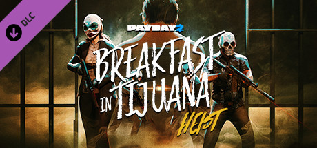 PAYDAY 2 Breakfast in Tijuana Heist-PLAZA