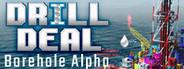 Drill Deal: Borehole Alpha